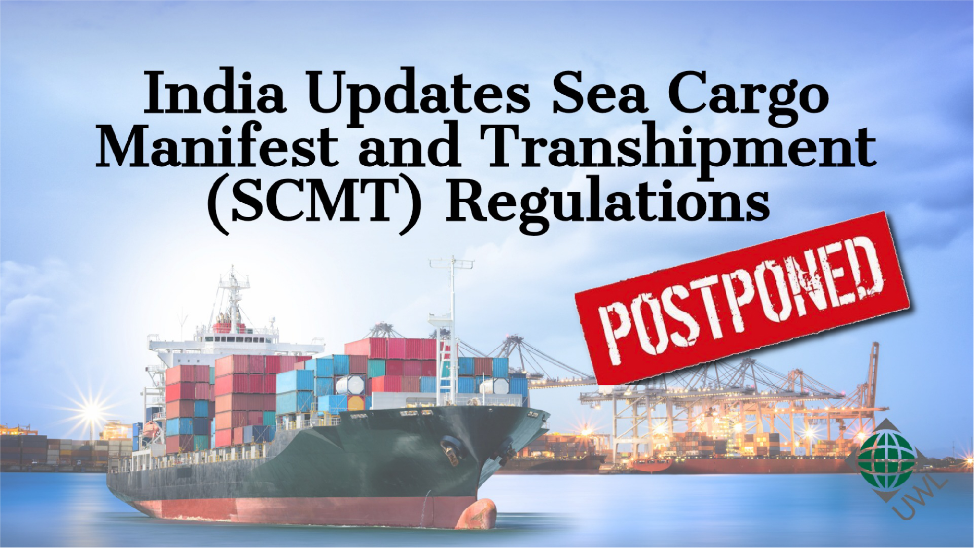 India Updates Sea Cargo Manifest and Transhipment (SCMT) Regulations Postponed Until November 1 2018